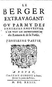 Le Berger Extravagant, Ou Parmy Des Fantasies amoureuses on void les impertinences des Romans & de la Poesie: Volume 3