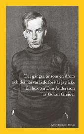 Det gångna är som en dröm och det närvarande förstår jag icke: En bok om Dan Andersson