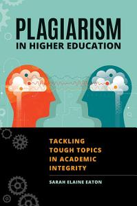 Plagiarism in Higher Education  Tackling Tough Topics in Academic Integrity PDF