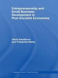 Entrepreneurship and Small Business Development in Post Socialist Economies PDF
