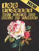 100 Flowers Adult Coloring Book  World Of Flowers PDF