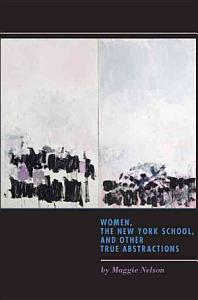 Women  the New York School  and Other True Abstractions Book