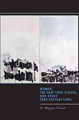 Women  the New York School  and Other True Abstractions PDF