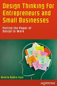 Design Thinking for Entrepreneurs and Small Businesses Book