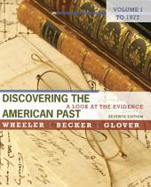 Discovering the American Past: A Look at the Evidence, Volume I: To 1877: Edition 7