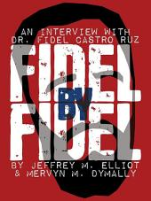 Fidel By Fidel: An Interview With Dr. Fidel Castro Ruz
