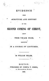 Evidence from Scripture and History of the Second Coming of Christ, about the year 1843, etc