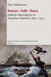 Nation - Volk - Rasse: radikaler Nationalismus im Deutschen Kaiserreich 1890-1914