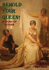 Behold Your Queen!: A Story of Esther