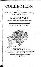 Collection de tragédies, comédies, et drames choisis des plus célebres auteurs modernes, ... Tome premier [-douzieme]: Volume8
