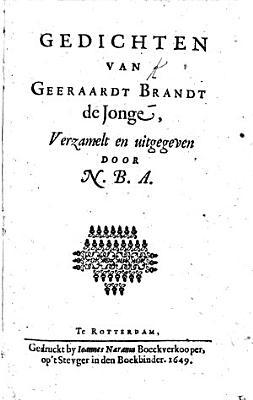 Gedichten van Geeraardt Brandt de Jonge  including    De Veinzende Torquatus    and several pieces in prose   verzamelt en uitgegeven door N  B  A   i e  Nikolaas Borremans  Amstelodamensis   PDF