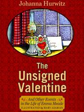 The Unsigned Valentine: And Other Events in the Life of Emma Meade