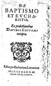 De baptismo et eucharistia, ex praelectionibus Davidis Chytraei excepta, edita per Zachariam Lemanum