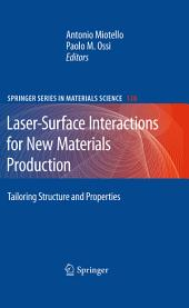 Laser-Surface Interactions for New Materials Production: Tailoring Structure and Properties