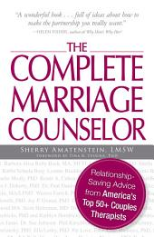 The Complete Marriage Counselor: Relationship-saving Advice from America's Top 50+ Couples Therapists