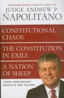 Napolitano 3in1   Constitutional Chaos  The Constitution in Exile   A Nation of Sheep PDF