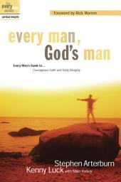 Every Man, God's Man: Every Man's Guide to...Courageous Faith and Daily Integrity