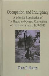 Occupation and Insurgency: A Selective Examination of the Hague and Geneva Conventions on the Eastern Front, 1939-1945