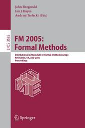 FM 2005: Formal Methods: International Symposium of Formal Methods Europe, Newcastle, UK, July 18-22, 2005, Proceedings