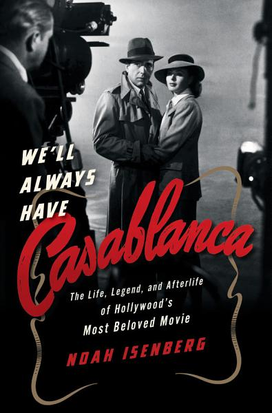 Download We ll Always Have Casablanca  The Legend and Afterlife of Hollywood s Most Beloved Film Book