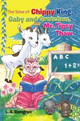 The Tales Of Chippy King Gaby And Gretchen And Mr Tipsy Thaw Book PDF