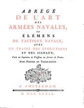 Abrégé de l'art des armées navales, ou éléments de tactique navale, avec une traité des évolutions et des signaux, par un capitaine de vaisseau au service de France: Volume1