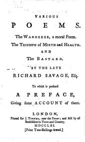 Various Poems: The Wanderer, a Moral Poem, The Triumph of Mirth and Health, and The Bastard. To which is Prefixed a Pref., Giving Some Account of Them