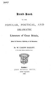 Handbook to the Popular, Poetical, and Dramatic Literature of Great Britain: From the Invention of Printing to the Restoration