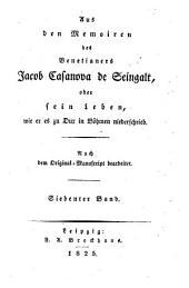 Aus den Memoiren des Venetianers Jacob Casanova de Seingalt, oder sein Leben, wie er es zu Dux in Böhmen niederschrieb: Band 7