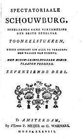 Spectatoriaale schouwburg: behelzende eene verzameling der beste zedelyke tooneelstukken, byeen gebragt uit alle de verscheiden taalen van Europa : met nieuw-geinventeerde konstplaaten versierd, Volume 17