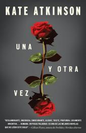 Unn y otra vez: (Life After Life--Spanish-language Edition))