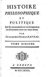 Histoire Philosophique Et Politique Des Établissemens Et Du Commerce Des Européens Dans Les Deux Indes: Volume10