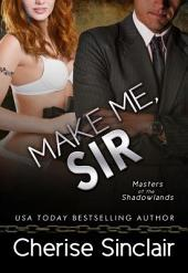 Make Me, Sir: Masters of the Shadowlands: 5