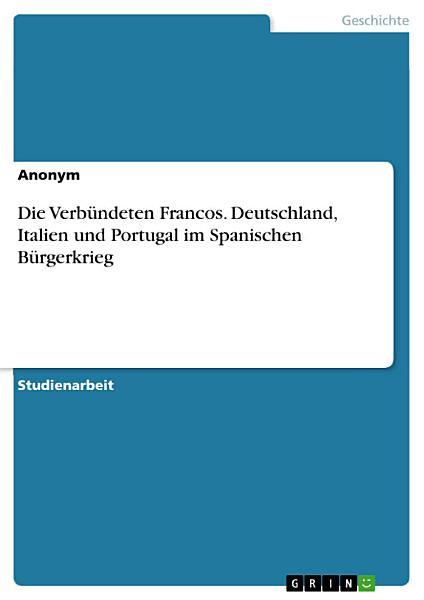 Die Verbundeten Francos Deutschland Italien Und Portugal Im Spanischen Burgerkrieg