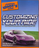 The Complete Idiot's Guide to Customizing Your Ride