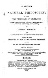 A System of Natural Philosophy: In which the Principles of Mechanics, Hydrostatics, Hydraulics, Pneumatics, Acoustics, Optics, Astronomy, Electricity, and Magnetism, are Familiarly Explained, and Illustrated by More Than Two Hundred Engravings. To which are Added, Questions for the Examination of Pupils, Designed for the Use of Schools and Academies