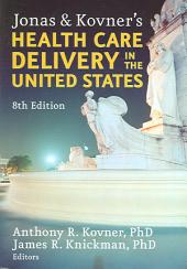 Jonas and Kovner's Health Care Delivery in the United States: 8th Edition