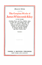 The Complete Works of James Whitcomb Riley: Including Poems and Prose Sketches, Many of which Have Not Heretofore Been Published; an Authentic Biography; an Elaborate Index and Numerous Illustrations from Paintings by Howard Chandler Christy and Ethel Franklin Betts