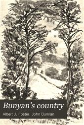 Bunyan's country: studies in the Bedfordshire topography of the Pilgrim's progress