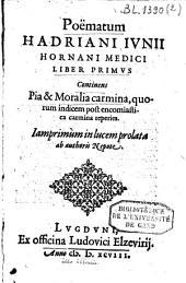 Poëmatum Hadriani Junii Hornani Medici liber primus: continens pia et moralia carmina, quorum indicem post encomiastica carmina reperies