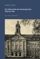 Die Todesurteile des Kammergerichts 1943 bis 1945 PDF