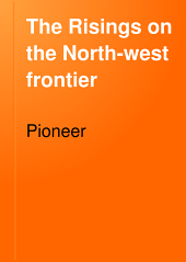 "The Risings on the North-west Frontier: Being a Complete Narrative, with Specially Prepared Maps, of the Various Risings of the Frontier Tribes in the Tochi Valley, the Swat Valley, the Country of the Mohmands and Mamunds, and the Country of the Afridis and Orakzai; and of the Several Punitive Campaigns Undertaken Against These Tribes, as Well as the Two Minor Expeditions Sent Agast the Utman Khels and the Bunerwals; the Whole Covering a Period Extending from the Middle of June 1897 to the End of January, 1898. (Compiled from the Special War Correspondence of the ""Pioneer."")"