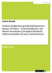 Frédéric Beigbeders gesellschaftskritischer Roman 99 francs - Gemeinsamkeiten mit Michel Houellebecq bezüglich Weltsicht, Selbstverständnis als Autor und Realismus