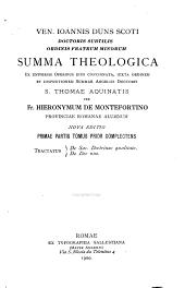Ioannis Duns Scoti: Summa theologica ex universis operibus eius concinnata, iuxta ordinem et dispositionem summae angelici doctoris S. Thomae Aquinatis, Volume 1