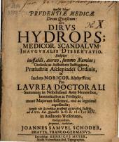 Prvdentiae Medicae Decus Qvaesitum: Sive Dirvs Hydrops; Medicor. Scandalvm: Inavgvralis Dissertatio