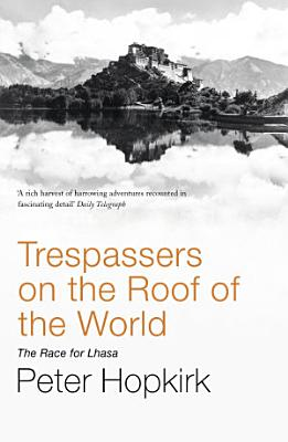 Trespassers on the Roof of the World PDF