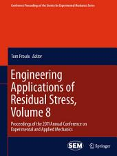 Engineering Applications of Residual Stress, Volume 8: Proceedings of the 2011 Annual Conference on Experimental and Applied Mechanics