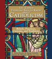 101 Things Everyone Should Know About Catholicism: Beliefs, Practices, Customs, and Traditions