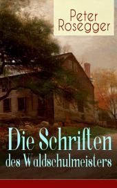 Die Schriften des Waldschulmeisters: Heimatroman - Autobiografisches Werk