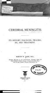 Cerebral Meningitis: Its History, Diagnosis, Prognosis, and Treatment